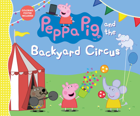 Peppa Pig and the Backyard Circus by Candlewick Press