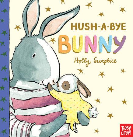 Hush-A-Bye Bunny by Nosy Crow