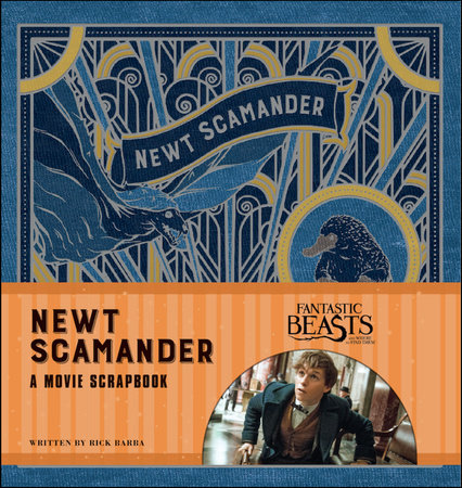 Fantastic Beasts and Where to Find Them: Newt Scamander: A Movie Scrapbook by Rick Barba