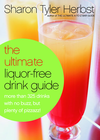 The Ultimate Liquor-Free Drink Guide by Sharon Tyler Herbst