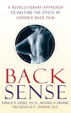 Back Sense by Dr. Ronald D. Siegel, Michael Urdang and Dr. Douglas R. Johnson