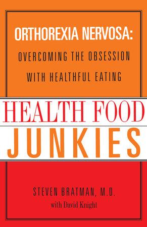 Health Food Junkies by Steven Bratman, M.D. and David Knight