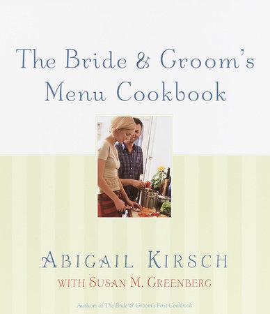 The Bride & Groom's Menu Cookbook by Abigail Kirsch and Susan M. Greenberg
