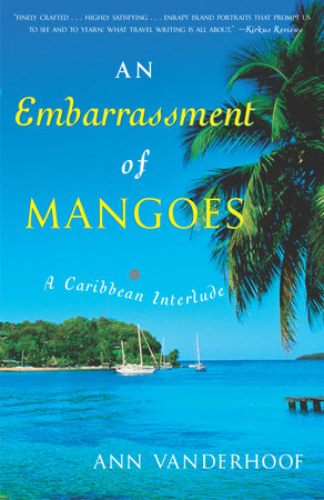An Embarrassment of Mangoes by Ann Vanderhoof | PenguinRandomHouse com:  Books