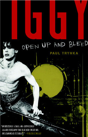 Iggy Pop: Open Up and Bleed by Paul Trynka