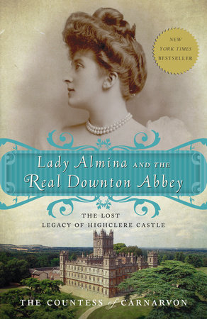 Lady Almina and the Real Downton Abbey by The Countess of Carnarvon