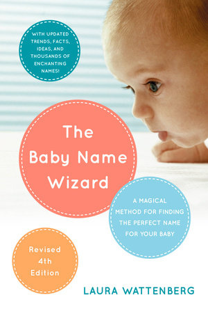 The Baby Name Wizard, 2019 Revised 4th Edition by Laura Wattenberg