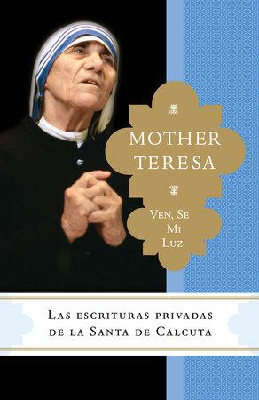 Ven, se mi luz by Madre Teresa and Brian Kolodiejchuk, M.C.