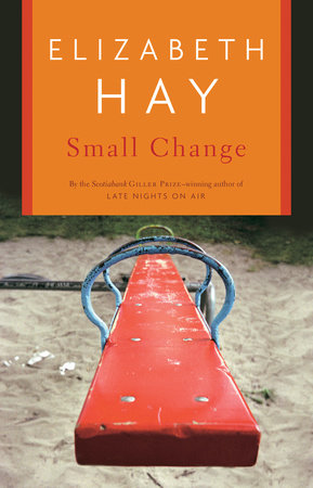 Small Change by Elizabeth Hay