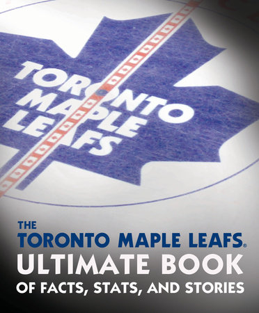 The Toronto Maple Leafs Ultimate Book of Facts, Stats, and Stories by Andrew Podnieks and NHL