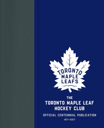 The Toronto Maple Leaf Hockey Club by Kevin Shea and Jason Wilson