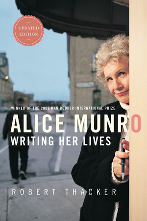 Alice Munro: Writing Her Lives by Robert Thacker