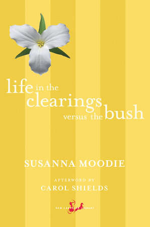 Life in the Clearings versus the Bush by Susanna Moodie