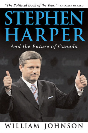 Stephen Harper and the Future of Canada by William Johnson