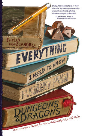 Everything I Need to Know I Learned from Dungeons & Dragons by Shelly Mazzanoble