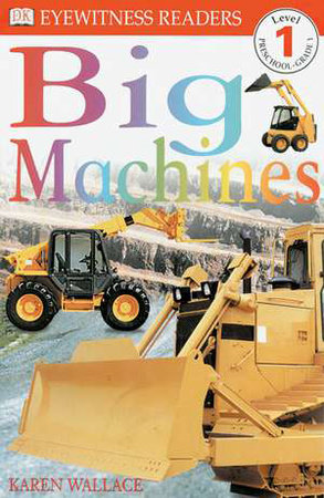 DK Readers L1: Big Machines by Karen Wallace