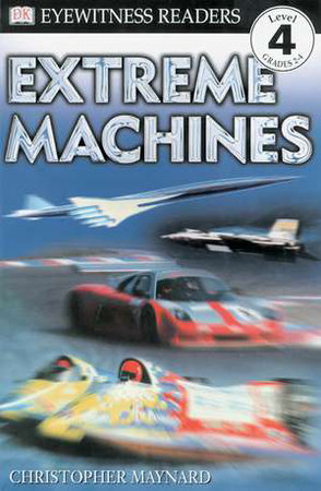 DK Readers L4: Extreme Machines by Christopher Maynard