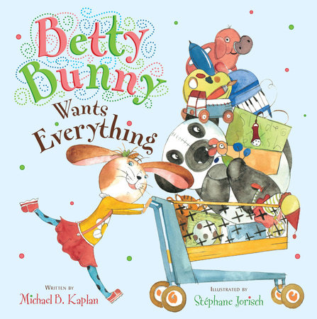 Betty Bunny Wants Everything by Michael Kaplan
