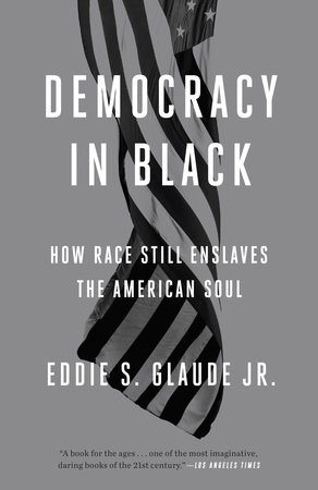 Democracy in Black by Eddie S. Glaude Jr.