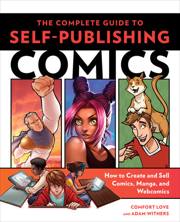 The Complete Guide to Self-Publishing Comics by Comfort Love and Adam Withers