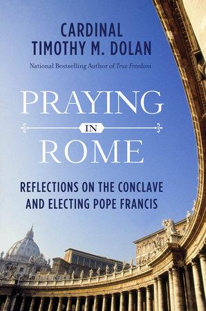 Praying in Rome by Timothy M. Dolan