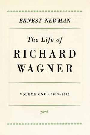 Life of Richard Wagner, Volume 1: 1813-1848 by Ernest Newman