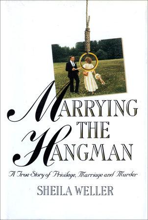 Marrying the Hangman by Sheila Weller