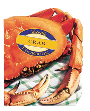 The Totally Crab Cookbook by Helene Siegel and Karen Gillingham