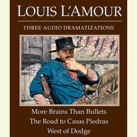 More Brains Than Bullets/The Road to Casas Piedras/West of Dodge by Louis L'Amour