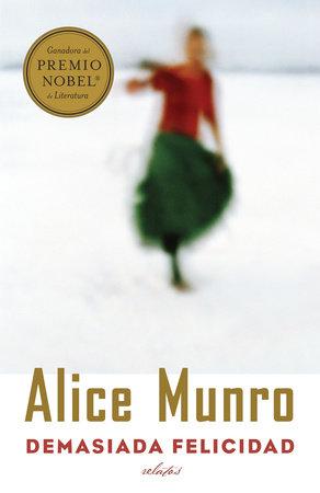 Demasiada felicidad by Alice Munro