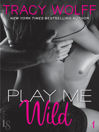 Play Me #1: Play Me Wild by Tracy Wolff