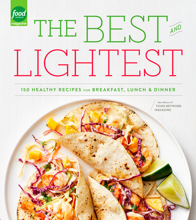 The Best and Lightest by Editors of Food Network Magazine