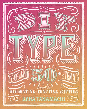 DIY Type by Dana Tanamachi