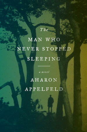 The Man Who Never Stopped Sleeping by Aharon Appelfeld