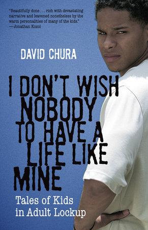 I Don't Wish Nobody to Have a Life Like Mine by David Chura