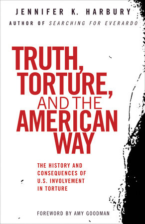 Truth, Torture, and the American Way by Jennfier Harbury