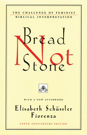 Bread Not Stone by Elisabeth Schussler Fiorenza