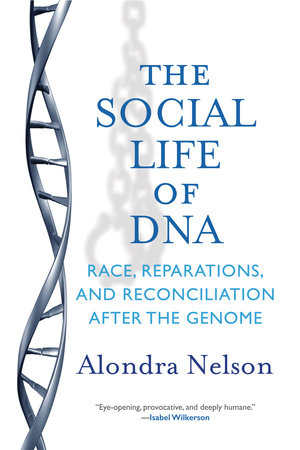 The Social Life of DNA by Alondra Nelson