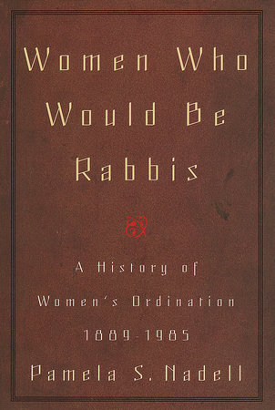 Women Who Would Be Rabbis by Pamela Susan Nadell