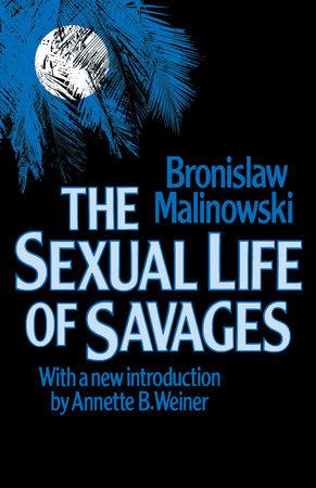 Sexual Life of Savages by Bronislaw Malinowski