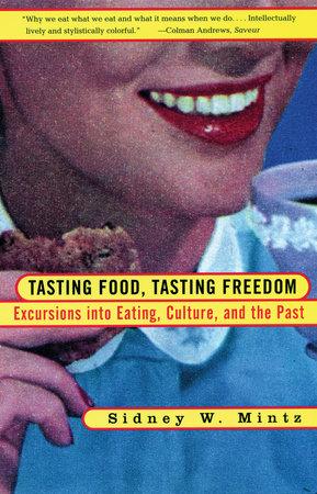 Tasting Food, Tasting Freedom by Sidney Wilfred Mintz