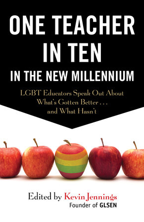 One Teacher in Ten in the New Millennium by Kevin Jennings