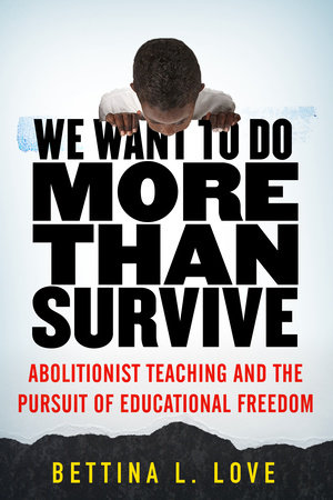 We Want to Do More Than Survive by Bettina L. Love