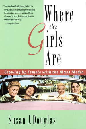 Where the Girls Are by Susan J. Douglas