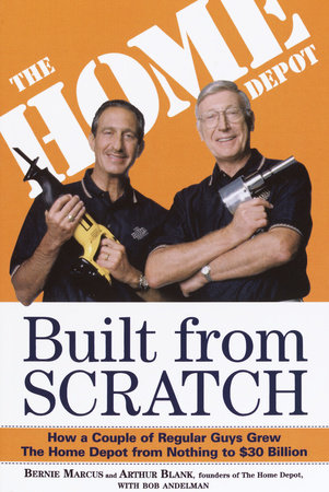 Built from Scratch by Bernie Marcus, Arthur Blank and Bob Andelman