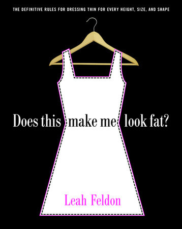 Does This Make Me Look Fat? by Leah Feldon