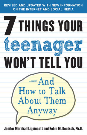 7 Things Your Teenager Won't Tell You by Jenifer Lippincott and Robin M. Deutsch, Ph.D.