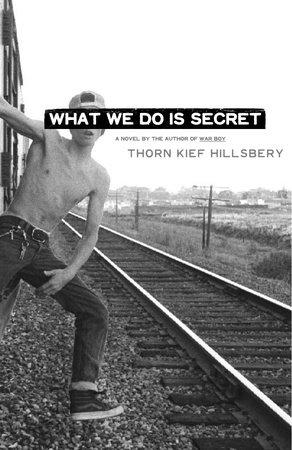 What We Do Is Secret by Thorn Kief Hillsbery