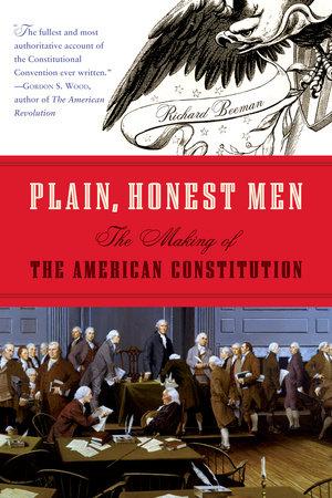 Plain, Honest Men by Richard Beeman
