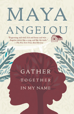Gather Together in My Name by Maya Angelou | PenguinRandomHouse com: Books